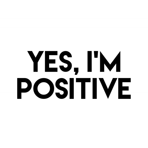 Yes I'm Positive